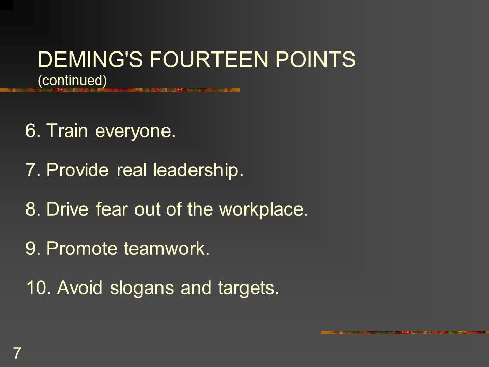 8 DEMING S FOURTEEN POINTS (continued) 11.Get rid of numerical quotas.