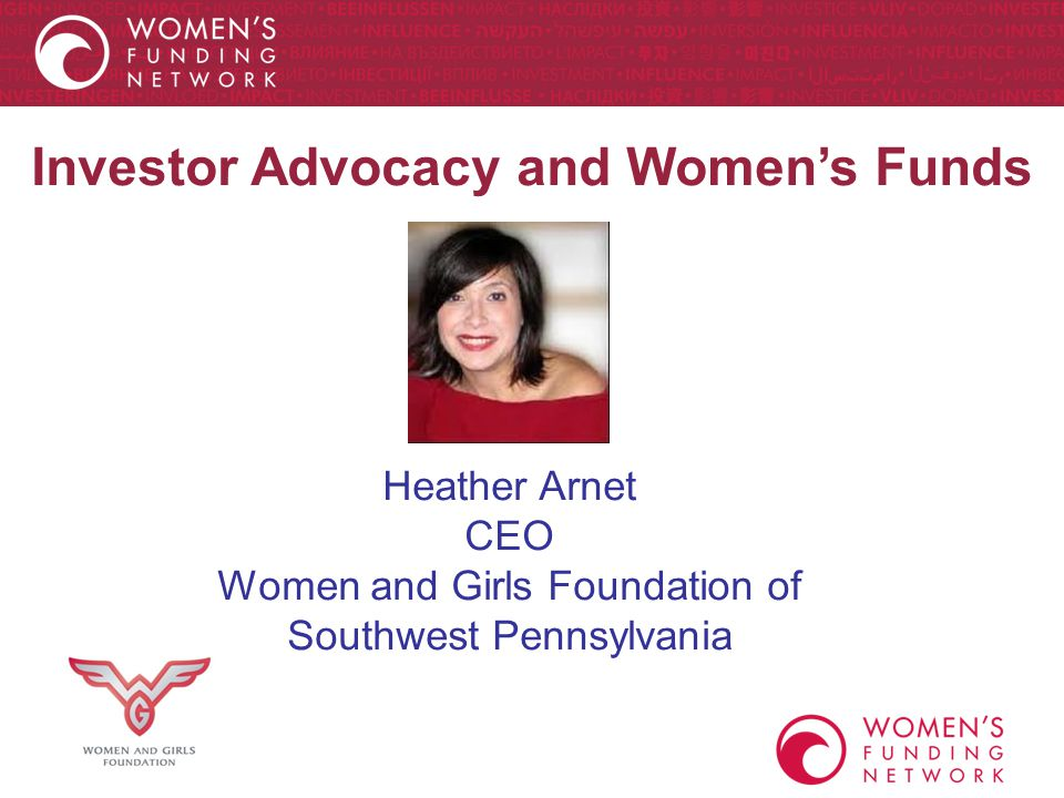 Investor Advocacy and Women's Funds Heather Arnet CEO Women and Girls Foundation of Southwest Pennsylvania