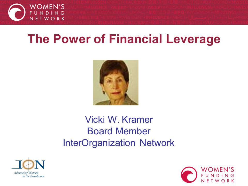 The Power of Financial Leverage Vicki W. Kramer Board Member InterOrganization Network