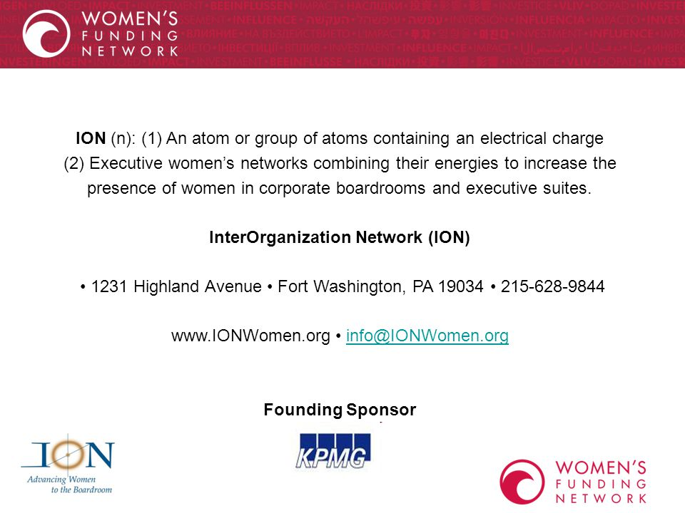 ION (n): (1) An atom or group of atoms containing an electrical charge (2) Executive women's networks combining their energies to increase the presence of women in corporate boardrooms and executive suites.