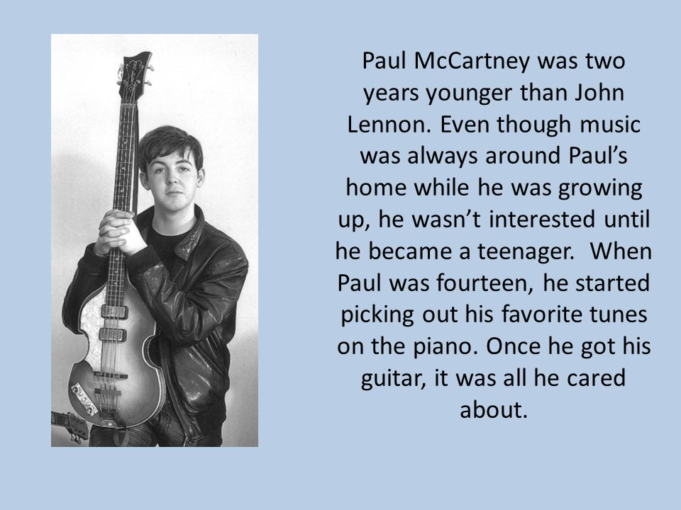 Paul McCartney was two years younger than John Lennon.