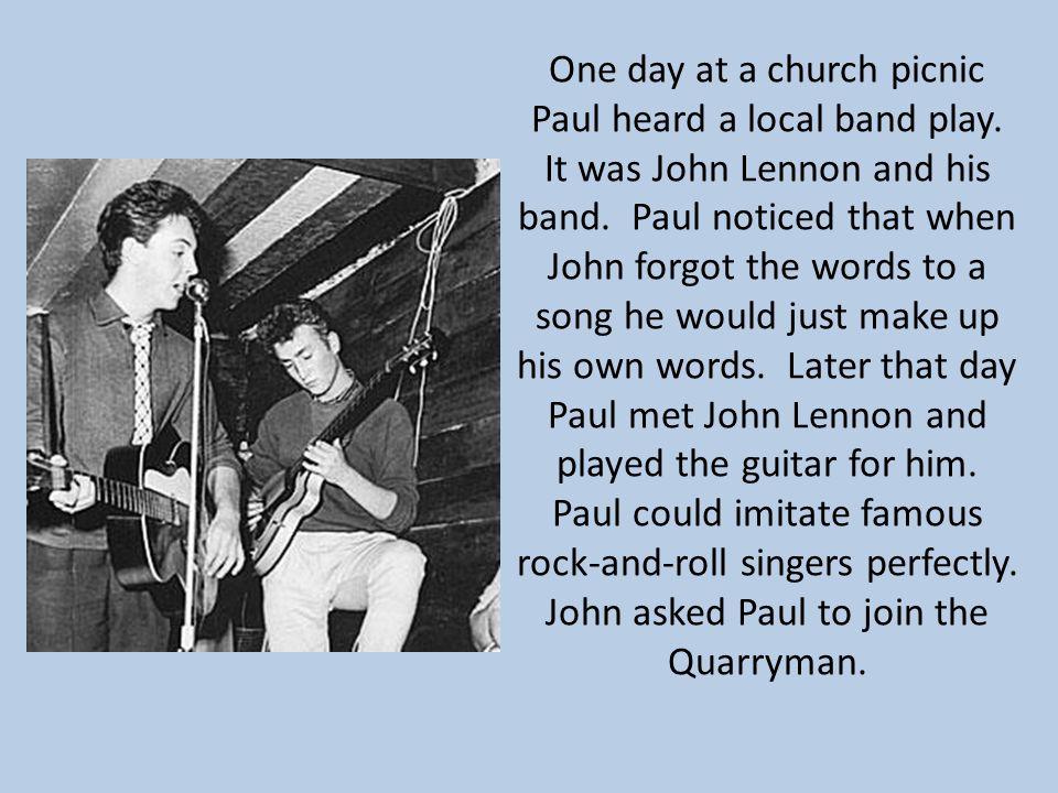 One day at a church picnic Paul heard a local band play.