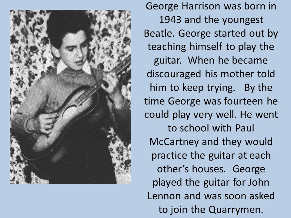 George Harrison was born in 1943 and the youngest Beatle.