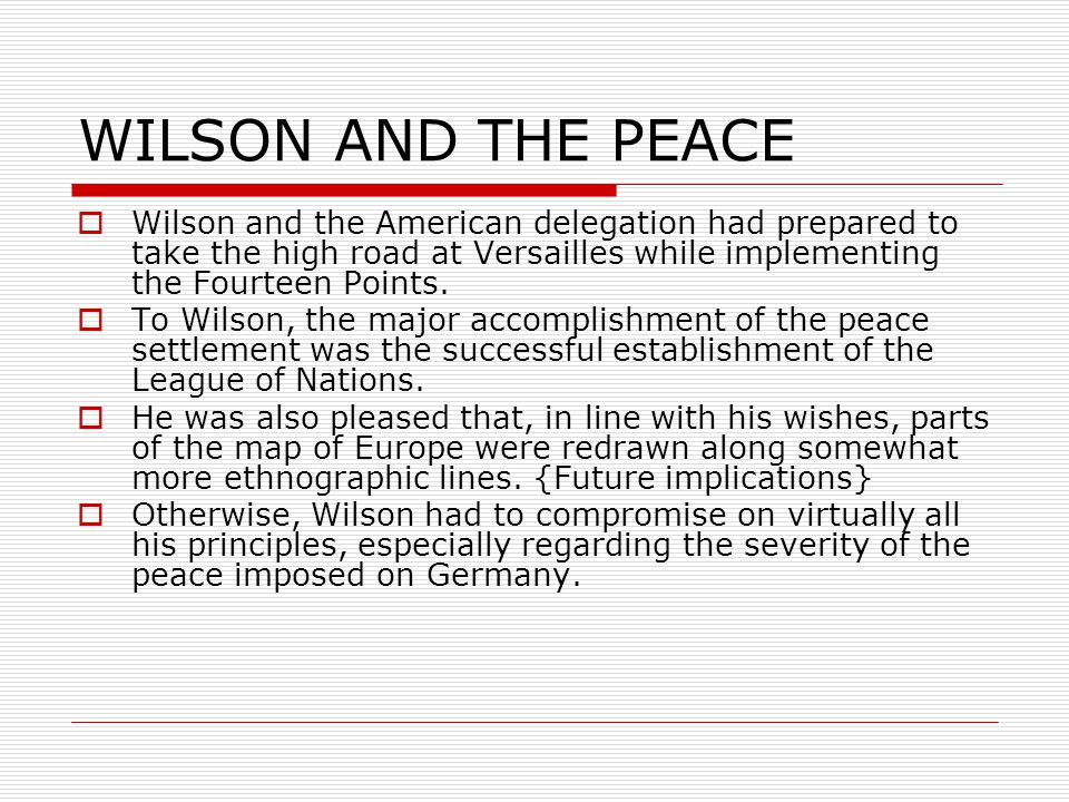 WILSON AND THE PEACE  Wilson and the American delegation had prepared to take the high road at Versailles while implementing the Fourteen Points.