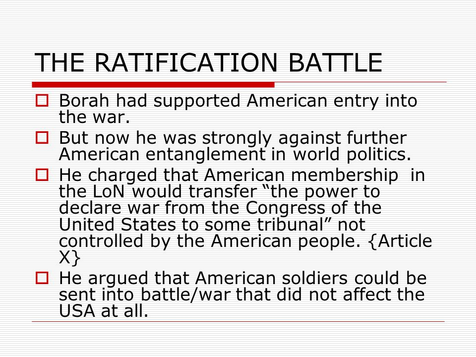THE RATIFICATION BATTLE  Borah had supported American entry into the war.