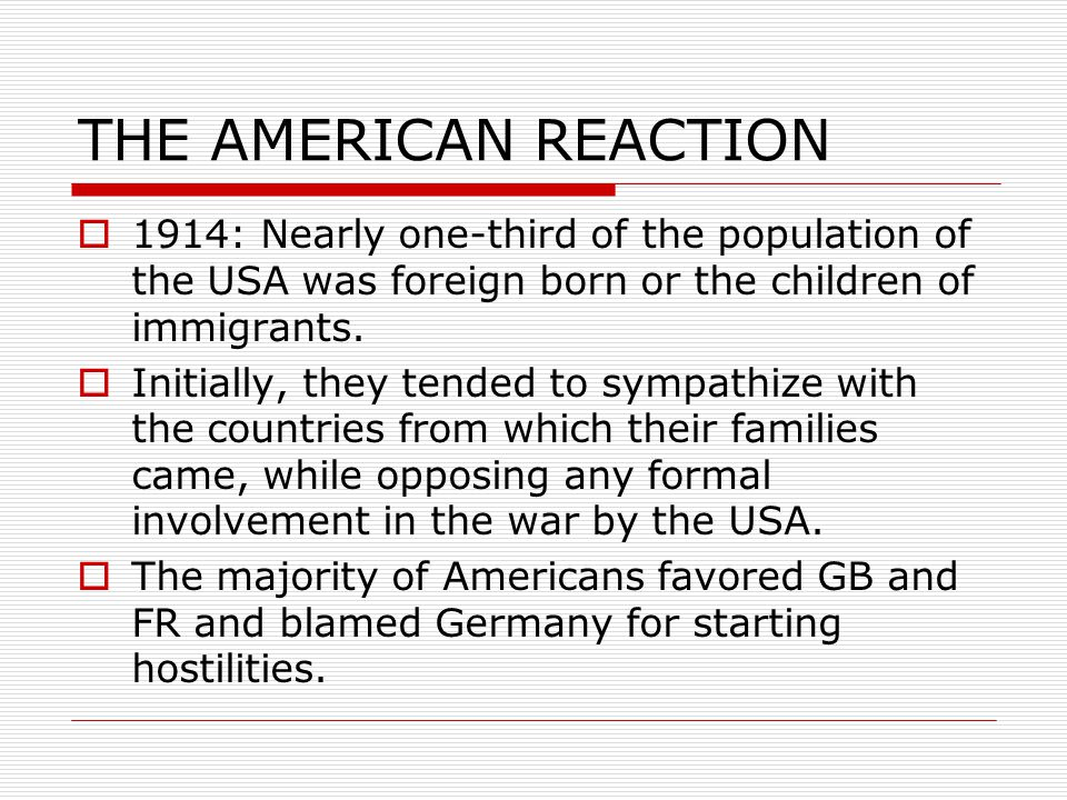 THE AMERICAN REACTION  1914: Nearly one-third of the population of the USA was foreign born or the children of immigrants.