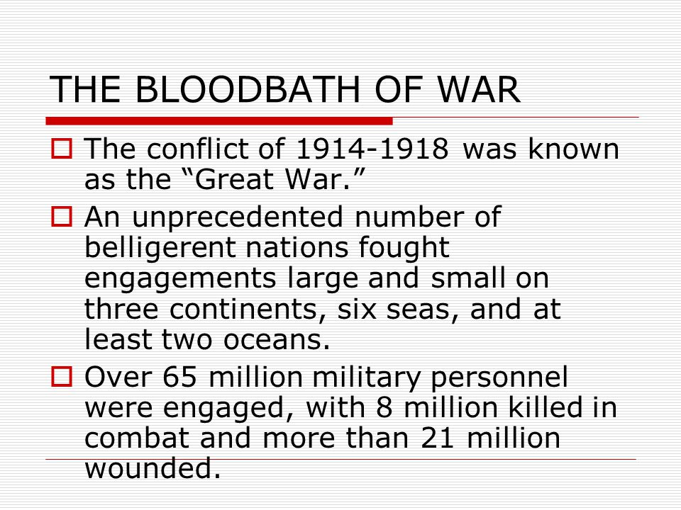  The conflict of 1914-1918 was known as the Great War.  An unprecedented number of belligerent nations fought engagements large and small on three continents, six seas, and at least two oceans.