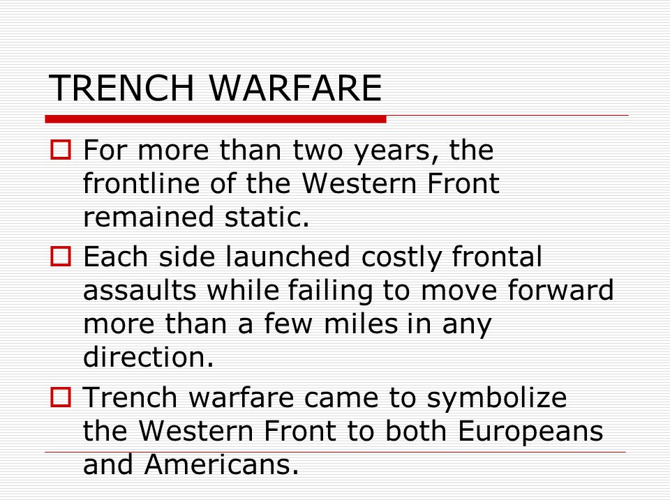 TRENCH WARFARE  For more than two years, the frontline of the Western Front remained static.