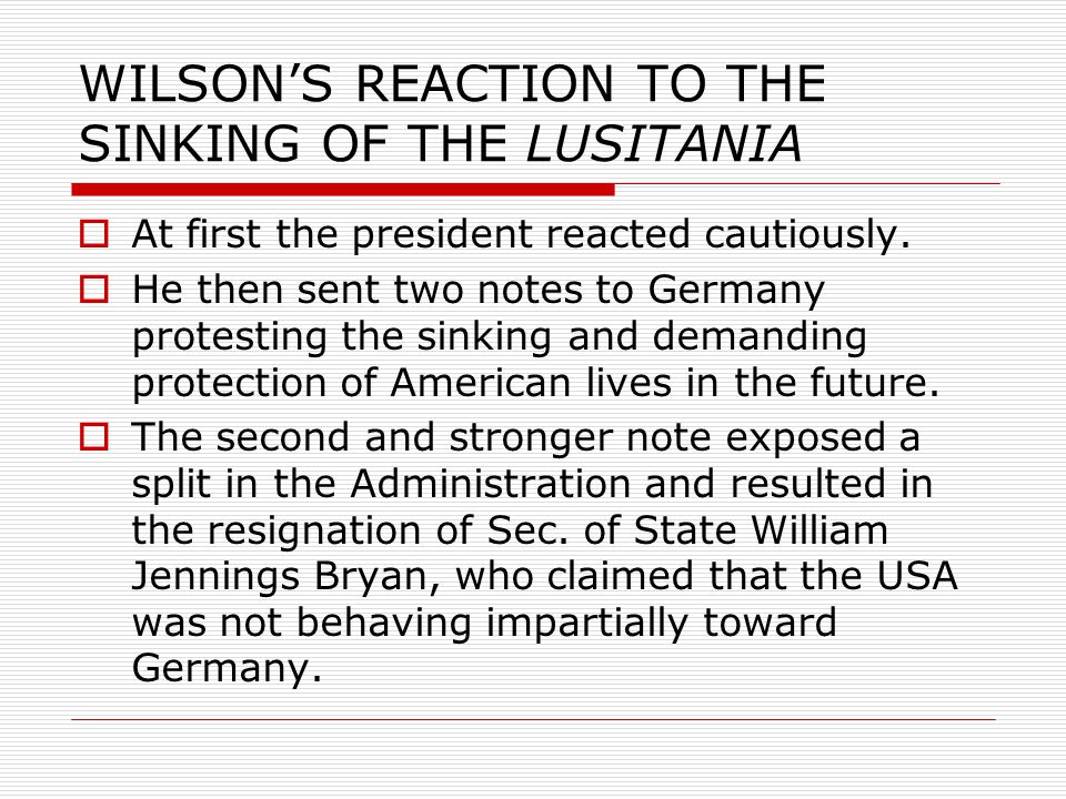 WILSON'S REACTION TO THE SINKING OF THE LUSITANIA  At first the president reacted cautiously.
