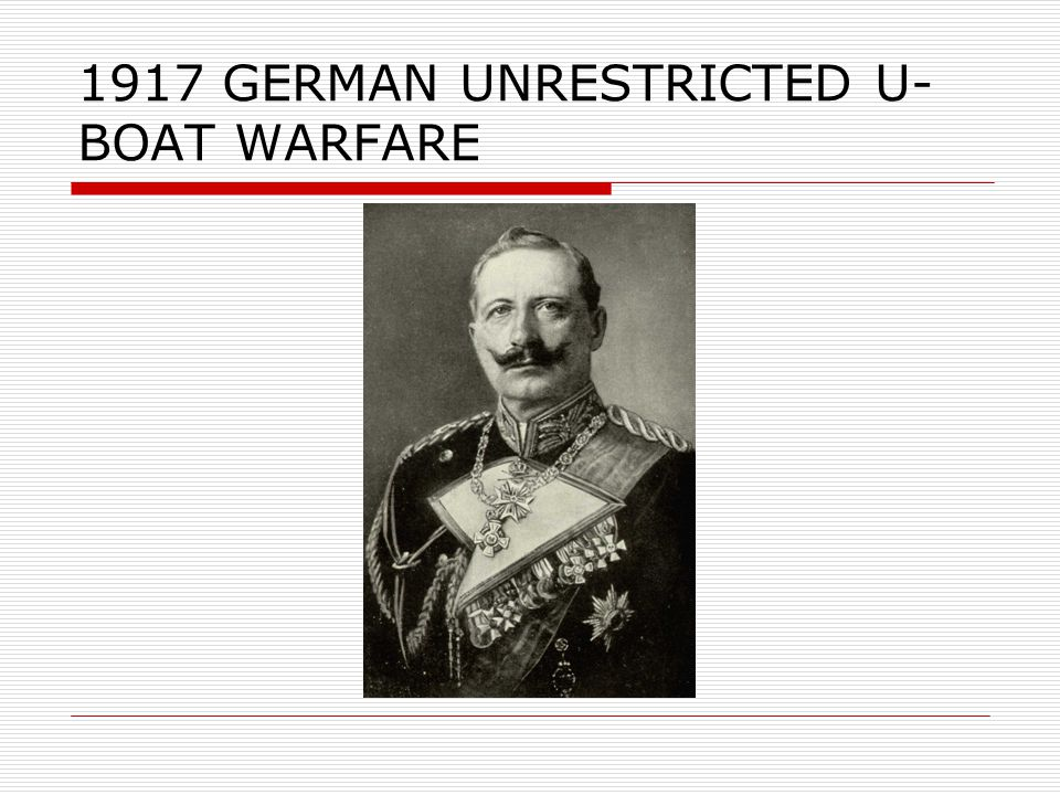 1917 GERMAN UNRESTRICTED U- BOAT WARFARE