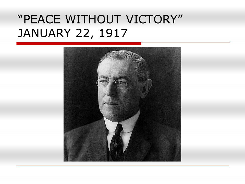PEACE WITHOUT VICTORY JANUARY 22, 1917