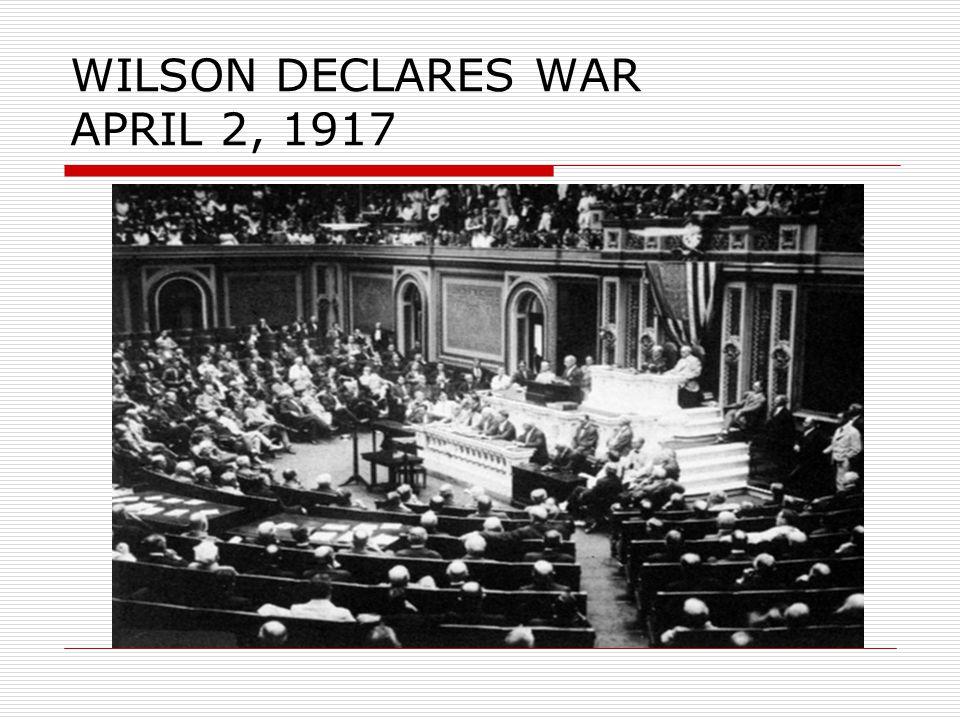 WILSON DECLARES WAR APRIL 2, 1917