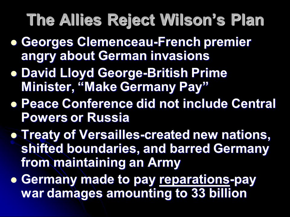 The Allies Reject Wilson's Plan Georges Clemenceau-French premier angry about German invasions Georges Clemenceau-French premier angry about German in