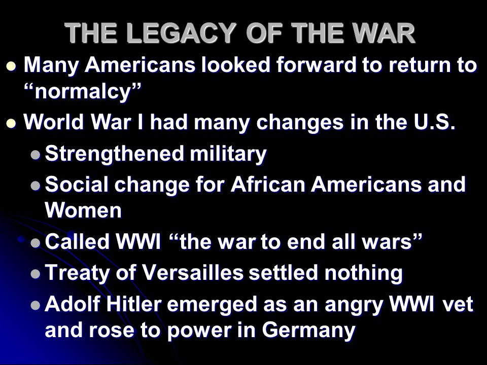 "THE LEGACY OF THE WAR Many Americans looked forward to return to ""normalcy"" Many Americans looked forward to return to ""normalcy"" World War I had many"