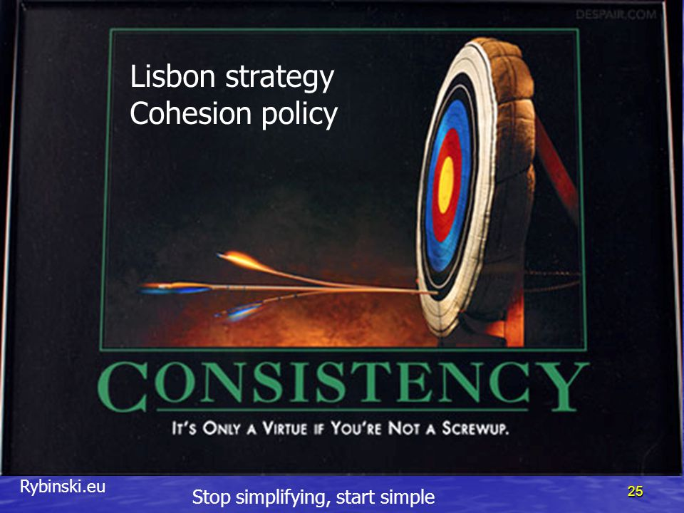 Rybinski.eu 25 Lisbon strategy Cohesion policy Stop simplifying, start simple