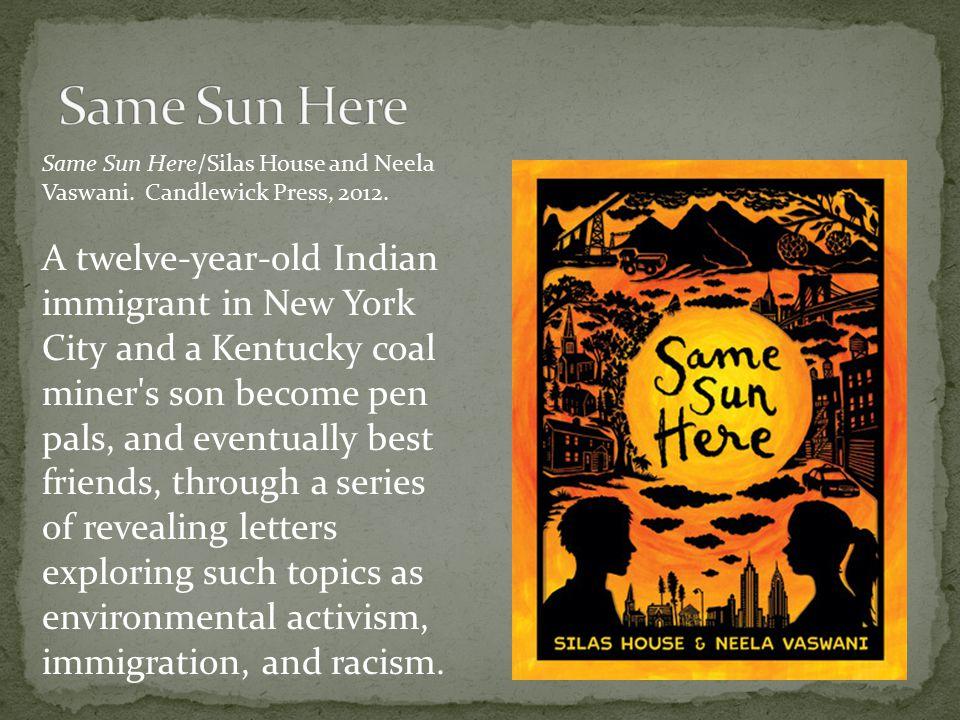 Same Sun Here/Silas House and Neela Vaswani. Candlewick Press, 2012.