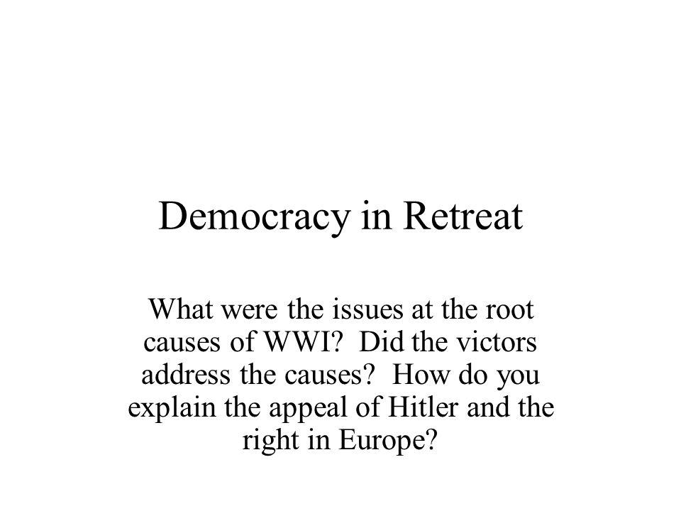 Democracy in Retreat What were the issues at the root causes of WWI.
