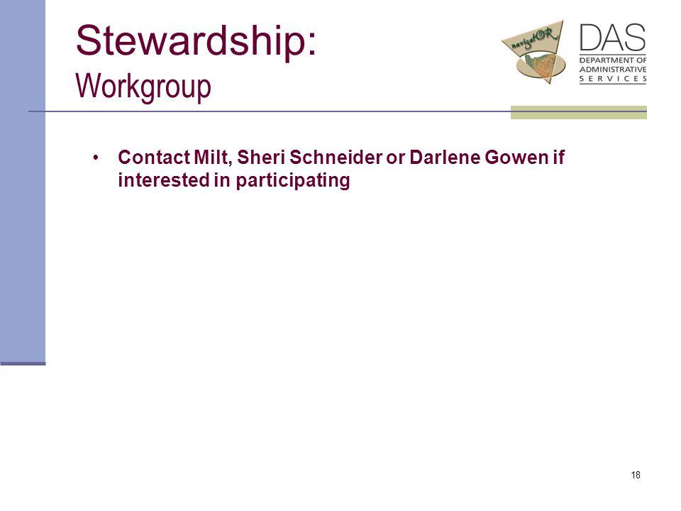 18 Stewardship: Workgroup Contact Milt, Sheri Schneider or Darlene Gowen if interested in participating