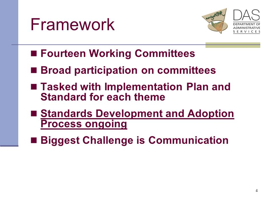 4 Framework Fourteen Working Committees Broad participation on committees Tasked with Implementation Plan and Standard for each theme Standards Development and Adoption Process ongoing Biggest Challenge is Communication
