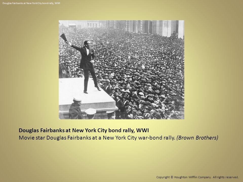 Douglas Fairbanks at New York City bond rally, WWI Movie star Douglas Fairbanks at a New York City war-bond rally. (Brown Brothers) Douglas Fairbanks