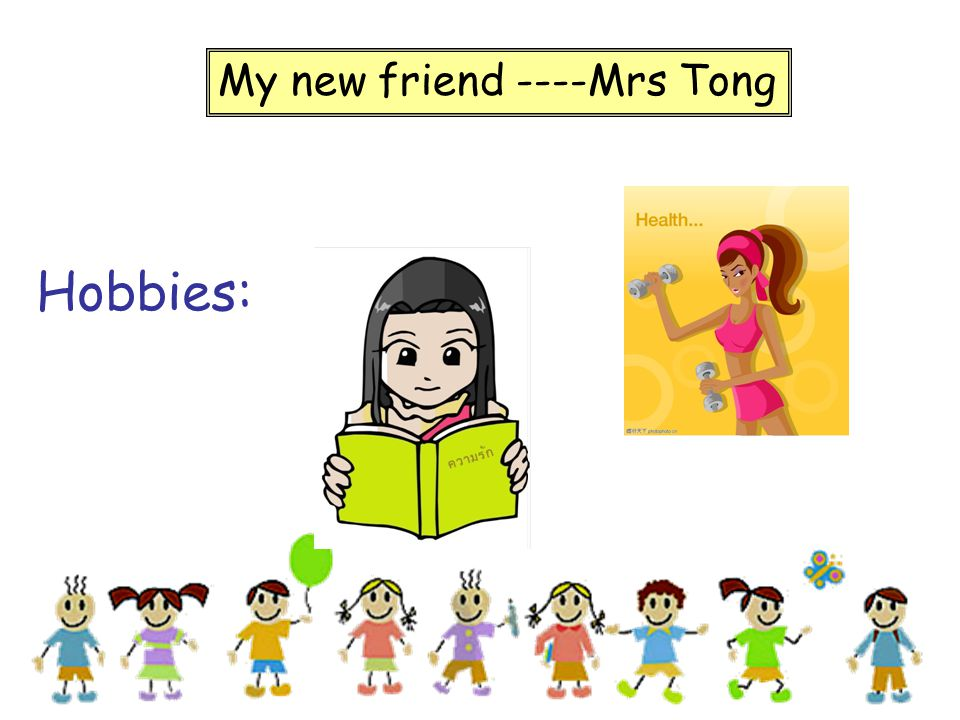 Hobbies: My new friend ----Mrs Tong