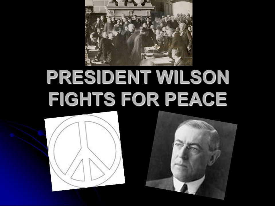 PRESIDENT WILSON FIGHTS FOR PEACE