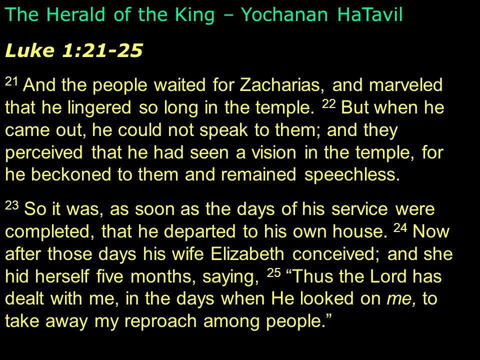 The Herald of the King – Yochanan HaTavil Luke 1:21-25 21 And the people waited for Zacharias, and marveled that he lingered so long in the temple.