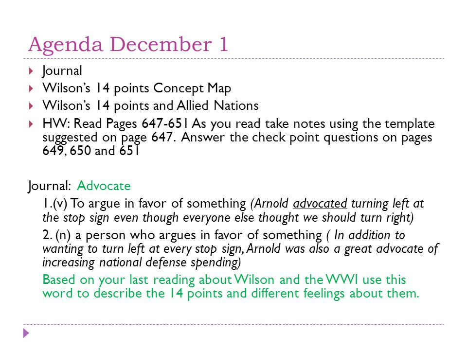 Agenda December 1  Journal  Wilson's 14 points Concept Map  Wilson's 14 points and Allied Nations  HW: Read Pages 647-651 As you read take notes using the template suggested on page 647.