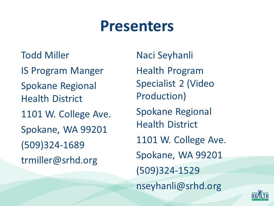 Presenters Todd Miller IS Program Manger Spokane Regional Health District 1101 W.