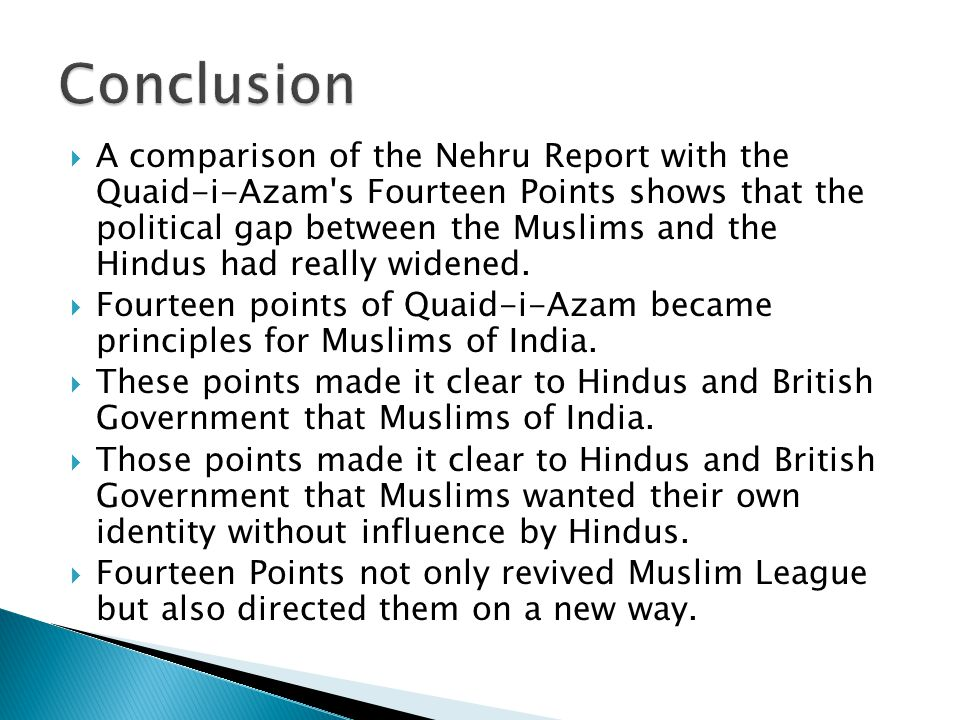  A comparison of the Nehru Report with the Quaid-i-Azam s Fourteen Points shows that the political gap between the Muslims and the Hindus had really widened.