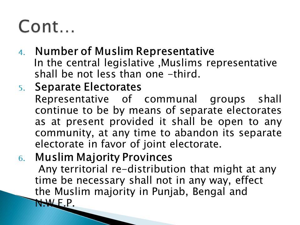 4. Number of Muslim Representative In the central legislative,Muslims representative shall be not less than one -third. 5. Separate Electorates Repres