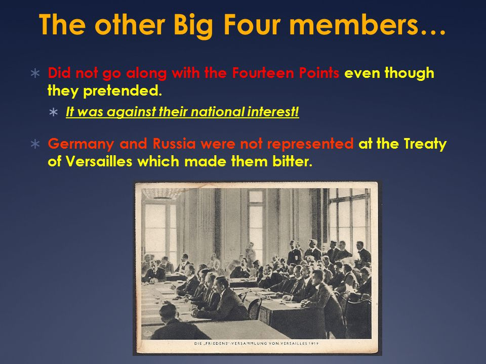 The Big Four Dominated the Treaty of Versailles  Woodrow Wilson of the U.S.  David Lloyd George of Great Britain.  Clemenceau of France.  Orlando
