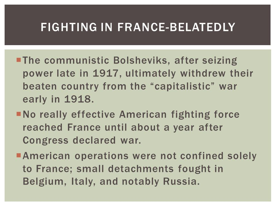 """ The communistic Bolsheviks, after seizing power late in 1917, ultimately withdrew their beaten country from the """"capitalistic"""" war early in 1918. """