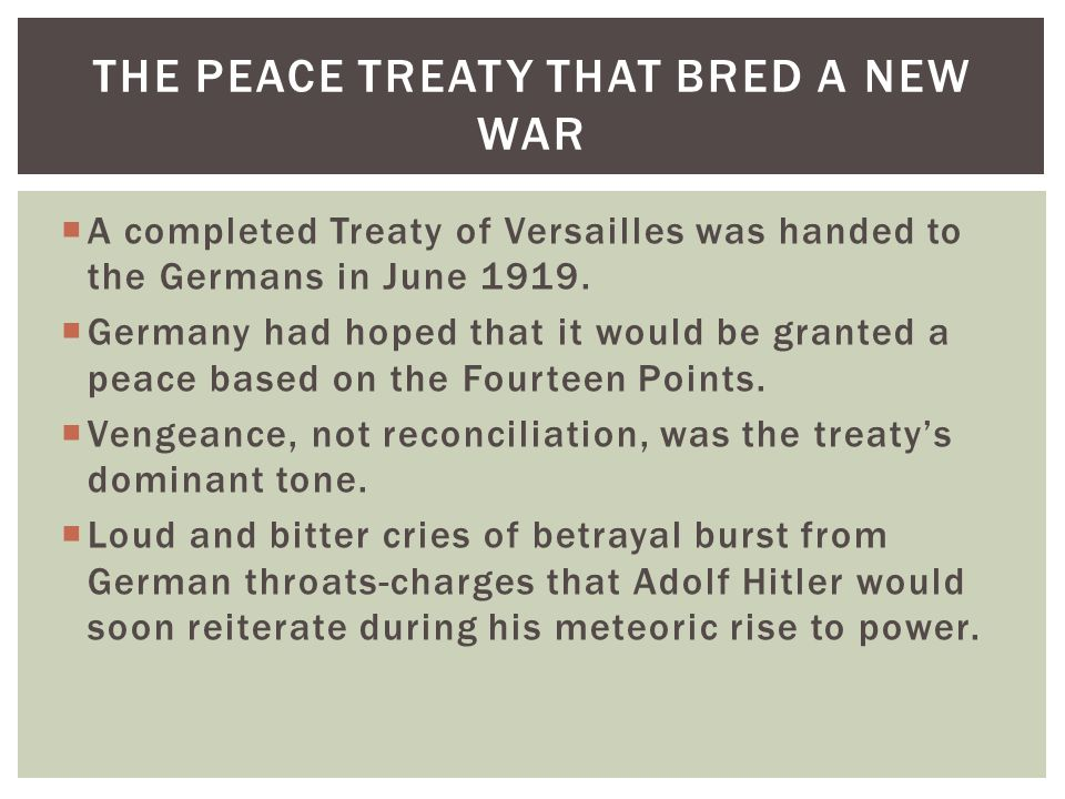  A completed Treaty of Versailles was handed to the Germans in June 1919.  Germany had hoped that it would be granted a peace based on the Fourteen