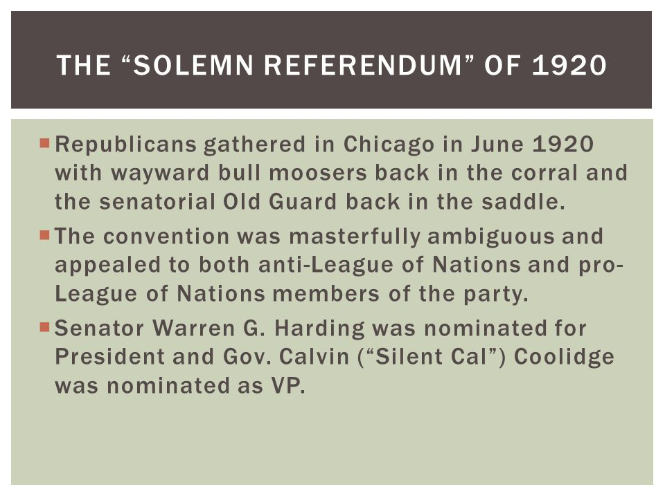  Republicans gathered in Chicago in June 1920 with wayward bull moosers back in the corral and the senatorial Old Guard back in the saddle.  The con