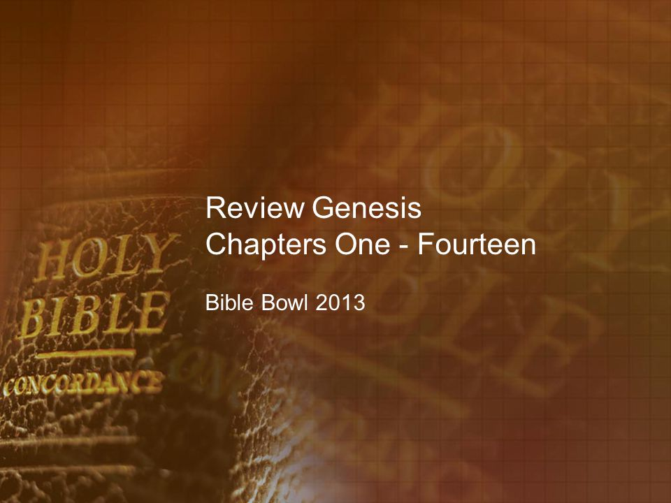 Review Genesis Chapters One - Fourteen Bible Bowl 2013
