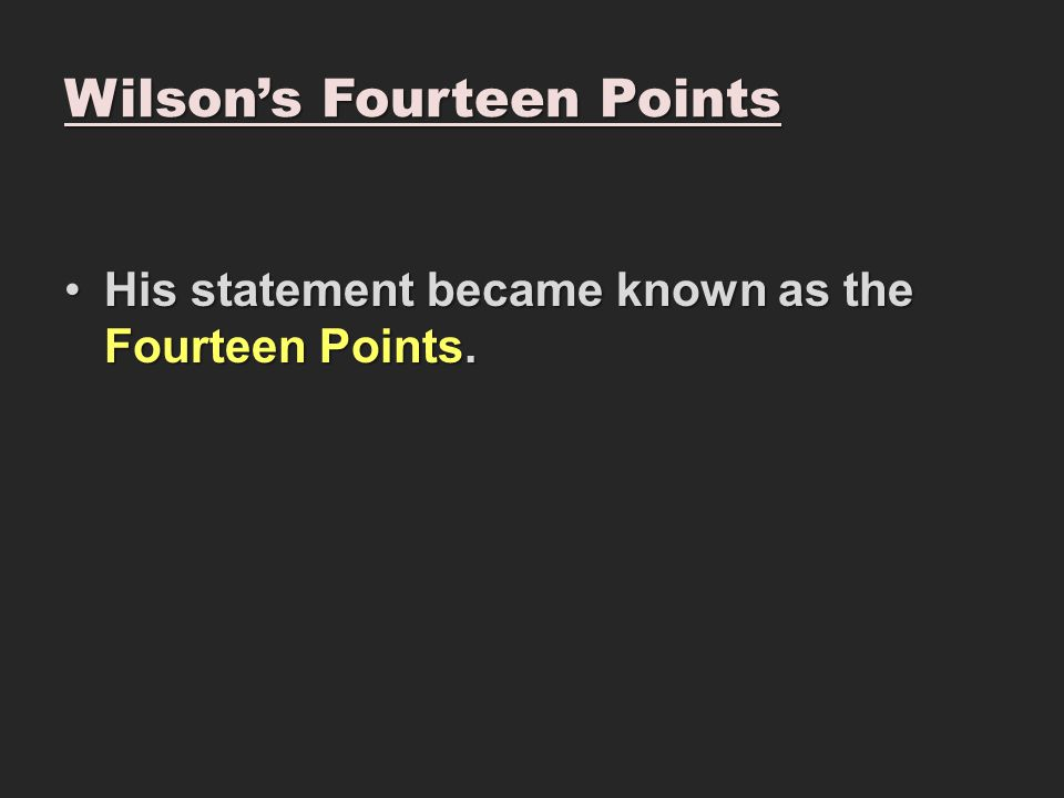 Wilson's Fourteen Points His statement became known as the Fourteen Points.His statement became known as the Fourteen Points.