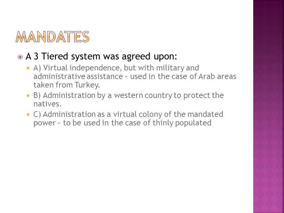 A 3 Tiered system was agreed upon:  A) Virtual independence, but with military and administrative assistance – used in the case of Arab areas taken