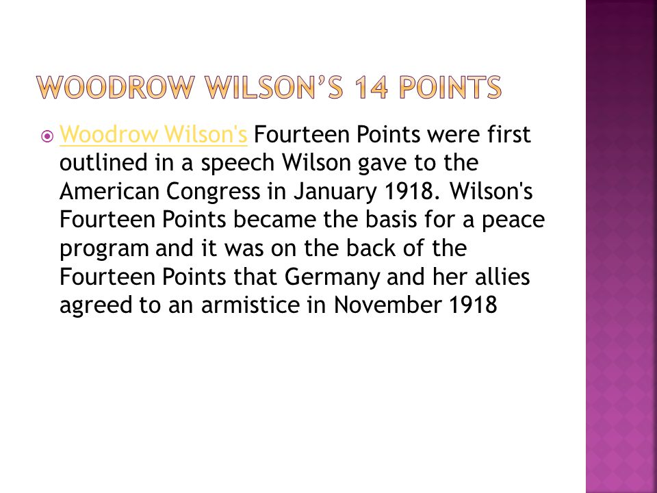  Woodrow Wilson's Fourteen Points were first outlined in a speech Wilson gave to the American Congress in January 1918. Wilson's Fourteen Points beca