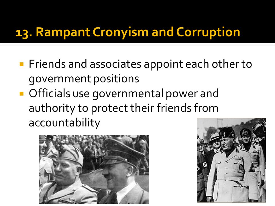 13. Rampant Cronyism and Corruption  Friends and associates appoint each other to government positions  Officials use governmental power and authori