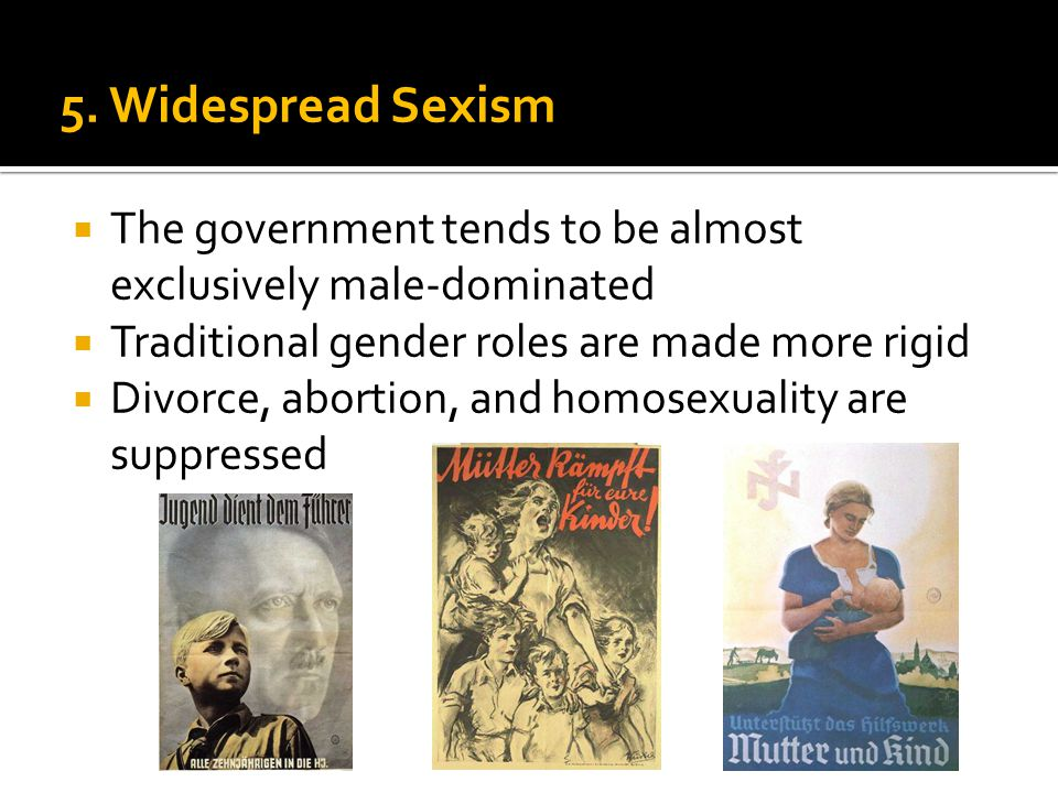 5. Widespread Sexism  The government tends to be almost exclusively male-dominated  Traditional gender roles are made more rigid  Divorce, abortion
