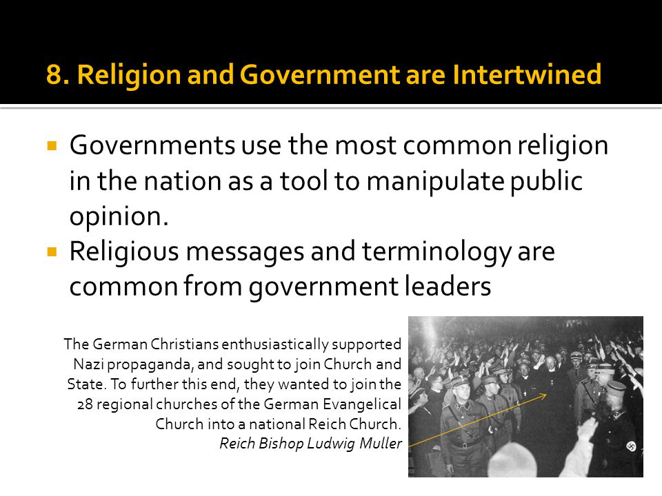 8. Religion and Government are Intertwined  Governments use the most common religion in the nation as a tool to manipulate public opinion.  Religiou