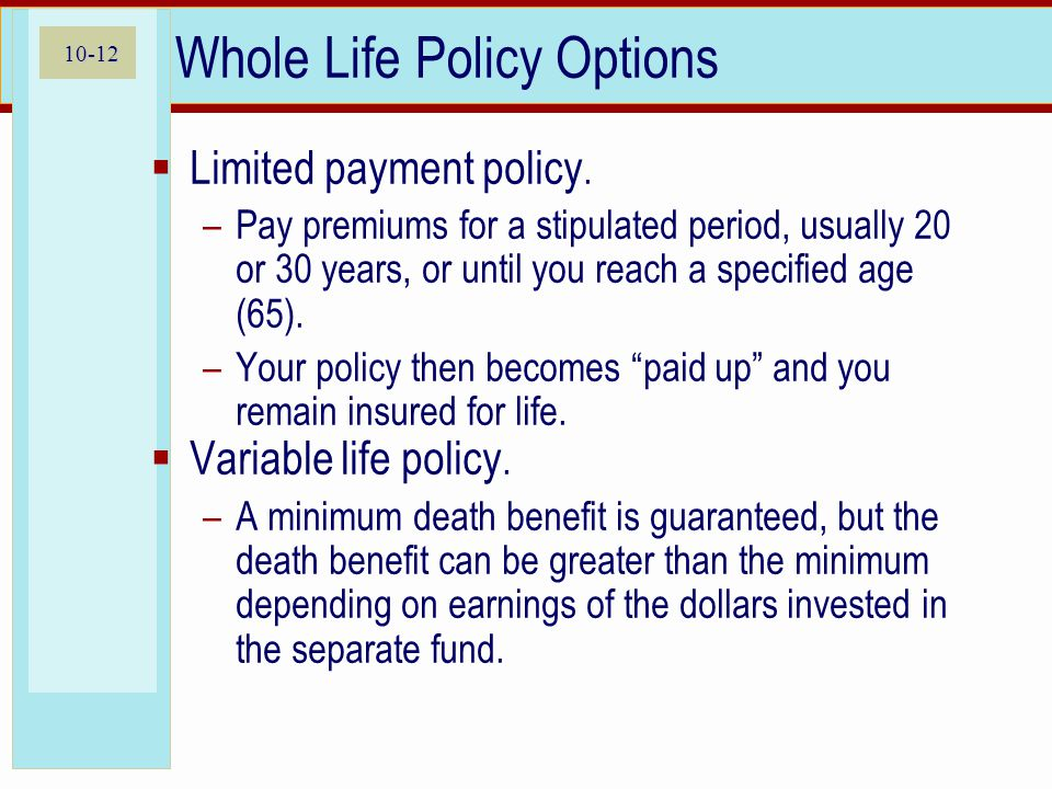 10-12 Whole Life Policy Options  Limited payment policy.