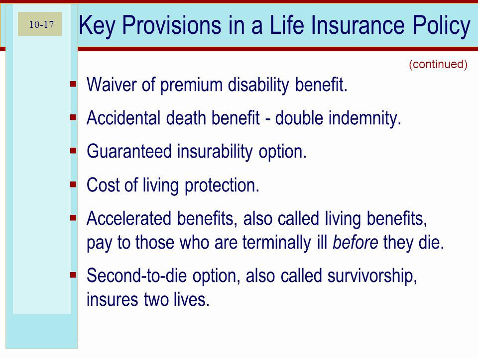 10-17 Key Provisions in a Life Insurance Policy  Waiver of premium disability benefit.