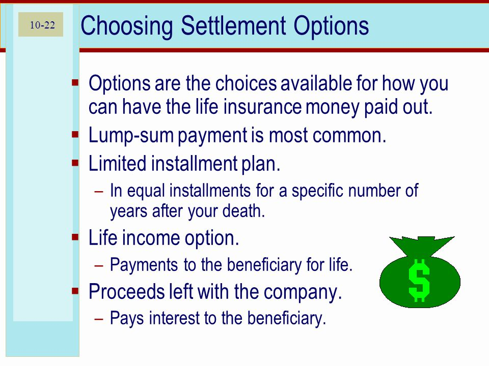 10-22 Choosing Settlement Options  Options are the choices available for how you can have the life insurance money paid out.