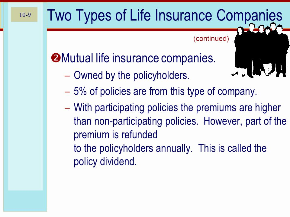 10-9 Two Types of Life Insurance Companies  Mutual life insurance companies.