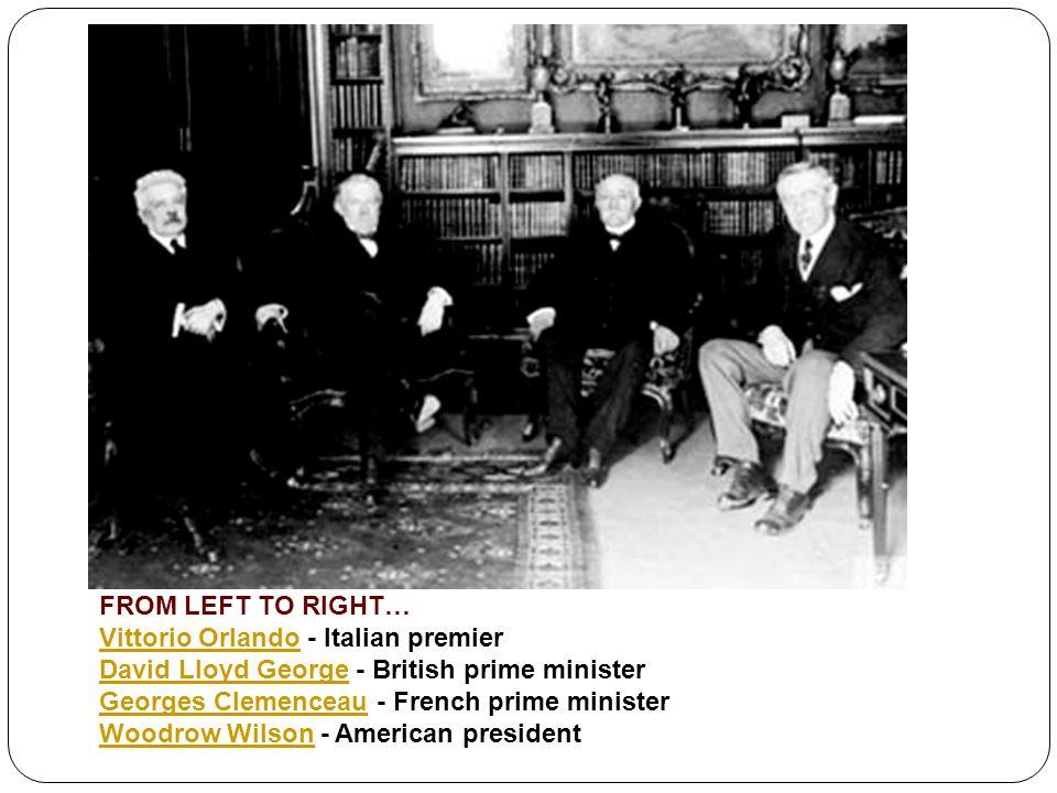 FROM LEFT TO RIGHT… Vittorio OrlandoVittorio Orlando - Italian premier David Lloyd GeorgeDavid Lloyd George - British prime minister Georges Clemencea
