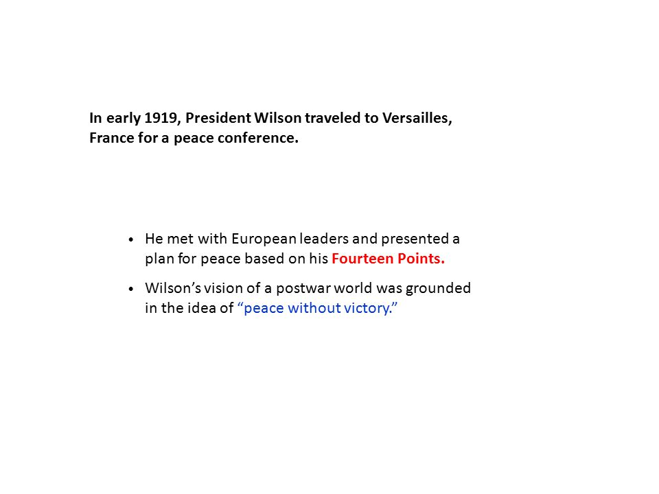 In early 1919, President Wilson traveled to Versailles, France for a peace conference.