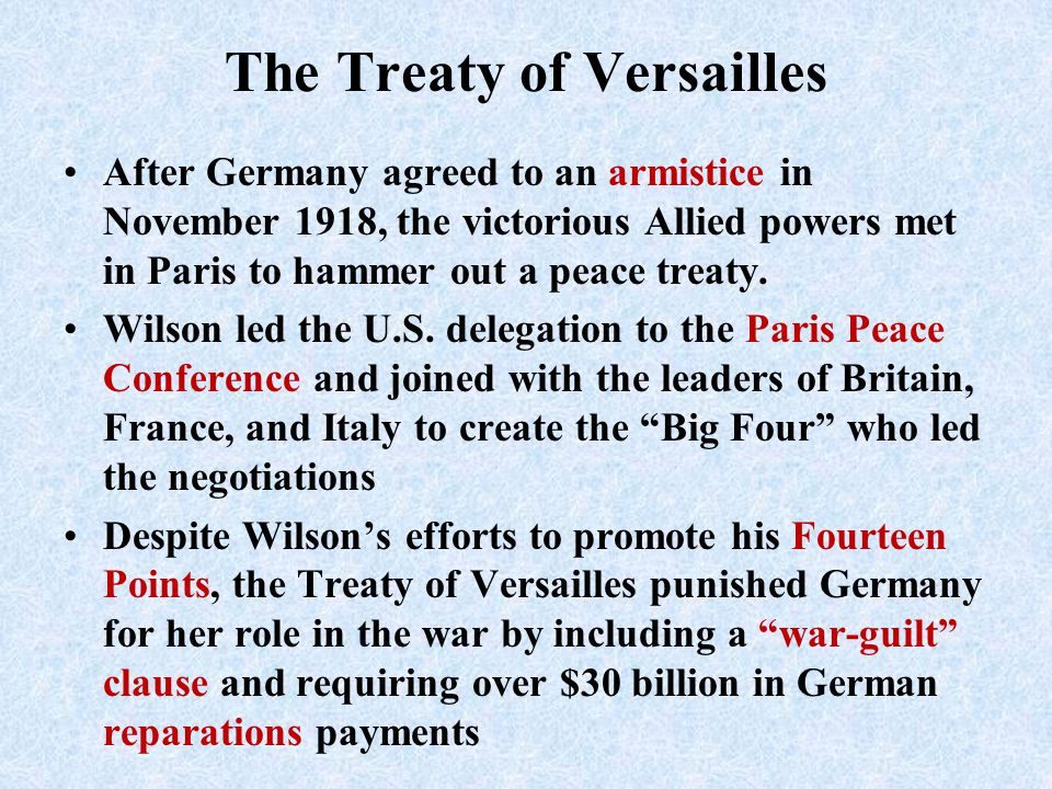 The Treaty of Versailles After Germany agreed to an armistice in November 1918, the victorious Allied powers met in Paris to hammer out a peace treaty