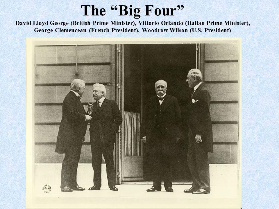 The Big Four David Lloyd George (British Prime Minister), Vittorio Orlando (Italian Prime Minister), George Clemenceau (French President), Woodrow Wilson (U.S.